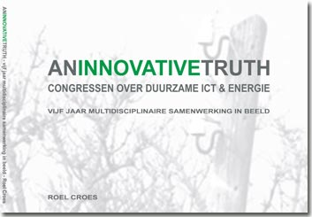 Croes Consultants juni 2013 - An Innovative Truth - vijf jaar multidisciplinaire samenwerking in beeld - door Roel Croes, Croes Consultants